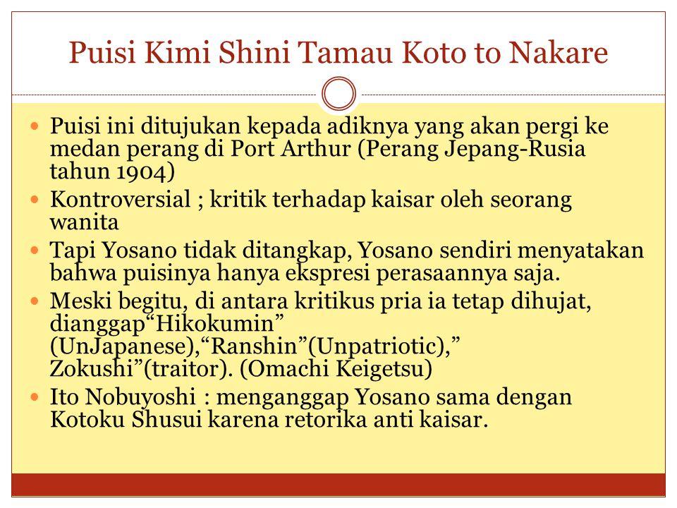 Puisi Kimi Shini Tamau Koto to Nakare Puisi ini ditujukan kepada adiknya yang akan pergi ke medan perang di Port Arthur (Perang Jepang-Rusia tahun 190