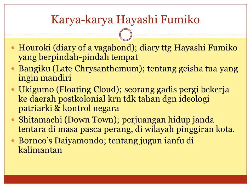 Karya-karya Hayashi Fumiko Houroki (diary of a vagabond); diary ttg Hayashi Fumiko yang berpindah-pindah tempat Bangiku (Late Chrysanthemum); tentang