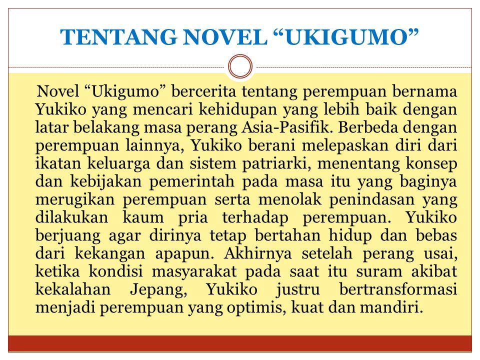 """TENTANG NOVEL """"UKIGUMO"""" Novel """"Ukigumo"""" bercerita tentang perempuan bernama Yukiko yang mencari kehidupan yang lebih baik dengan latar belakang masa p"""
