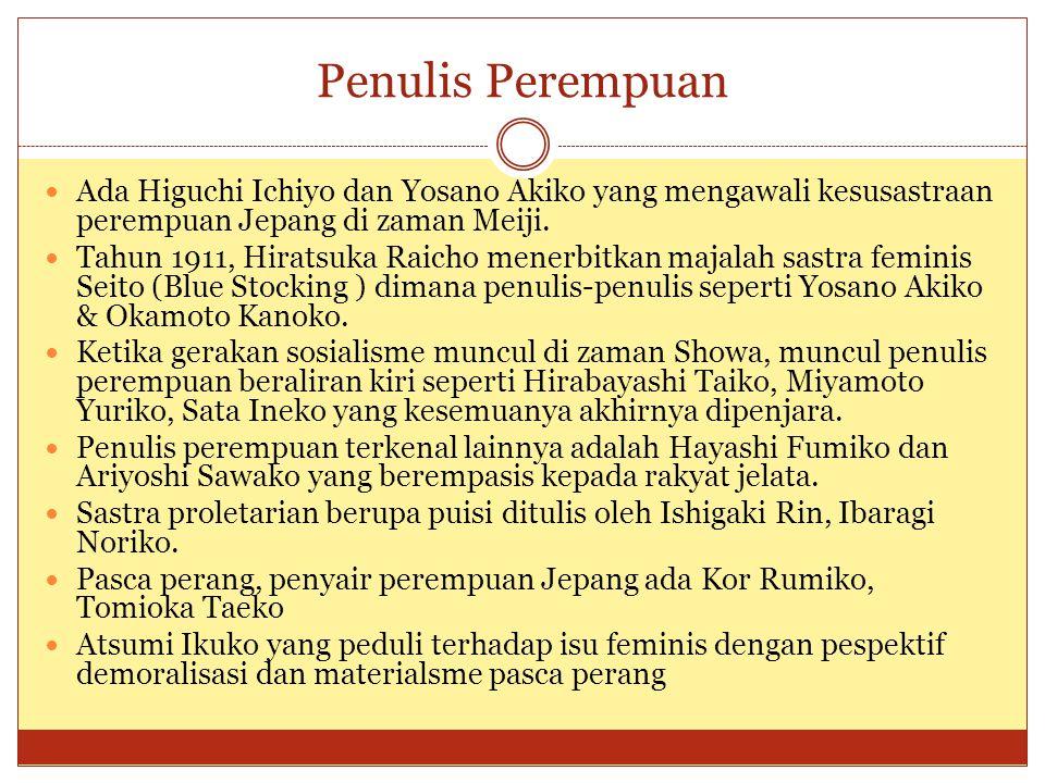 Penulis Perempuan Ada Higuchi Ichiyo dan Yosano Akiko yang mengawali kesusastraan perempuan Jepang di zaman Meiji. Tahun 1911, Hiratsuka Raicho menerb