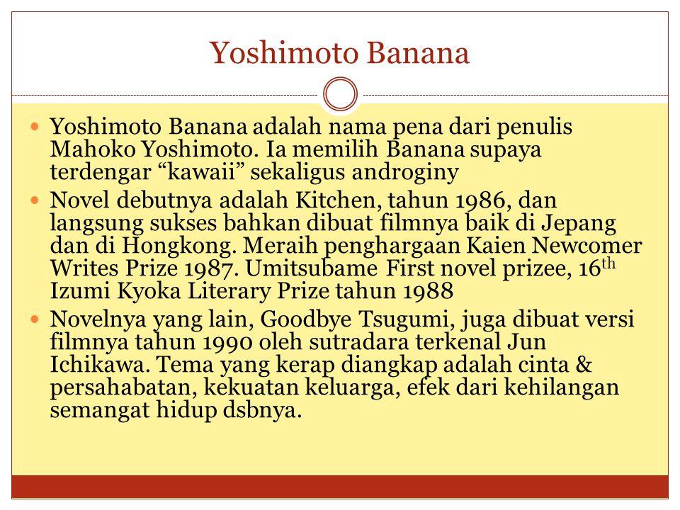 """Yoshimoto Banana adalah nama pena dari penulis Mahoko Yoshimoto. Ia memilih Banana supaya terdengar """"kawaii"""" sekaligus androginy Novel debutnya adalah"""