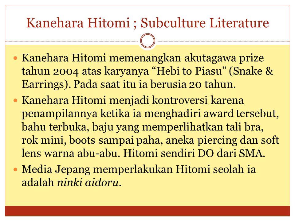 "Kanehara Hitomi ; Subculture Literature Kanehara Hitomi memenangkan akutagawa prize tahun 2004 atas karyanya ""Hebi to Piasu"" (Snake & Earrings). Pada"