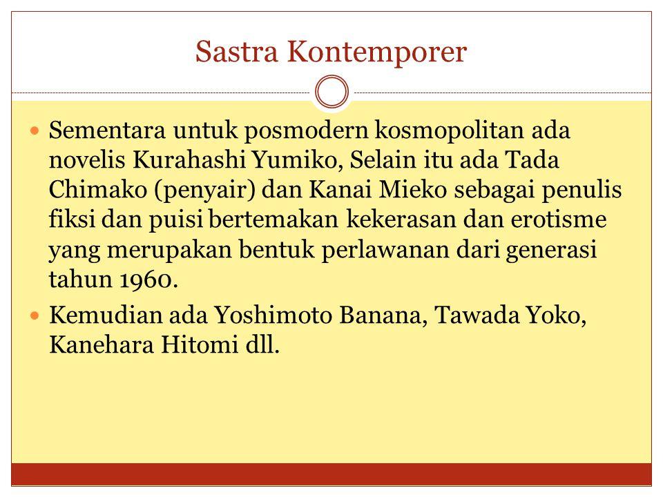 Sastra Kontemporer Sementara untuk posmodern kosmopolitan ada novelis Kurahashi Yumiko, Selain itu ada Tada Chimako (penyair) dan Kanai Mieko sebagai