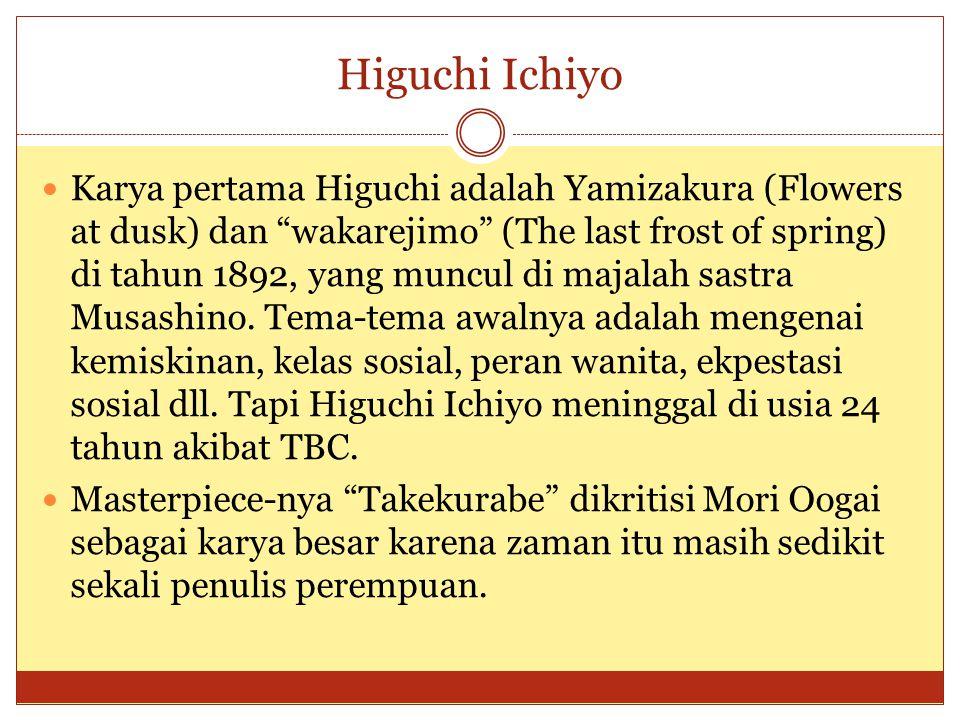 "Higuchi Ichiyo Karya pertama Higuchi adalah Yamizakura (Flowers at dusk) dan ""wakarejimo"" (The last frost of spring) di tahun 1892, yang muncul di maj"