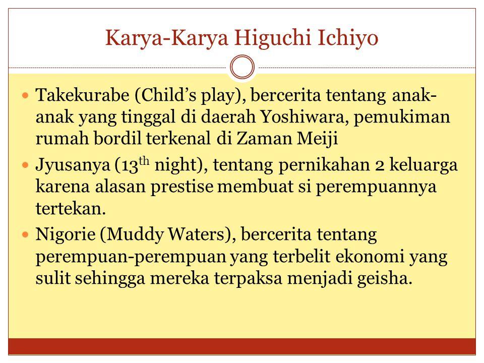 Karya-Karya Higuchi Ichiyo Takekurabe (Child's play), bercerita tentang anak- anak yang tinggal di daerah Yoshiwara, pemukiman rumah bordil terkenal d