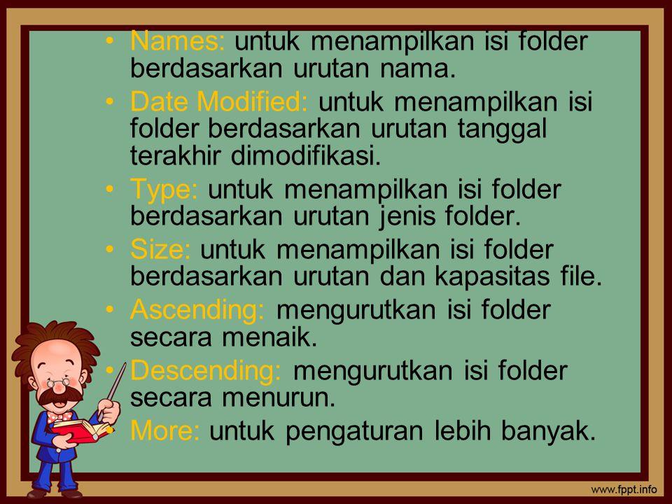 Names: untuk menampilkan isi folder berdasarkan urutan nama.