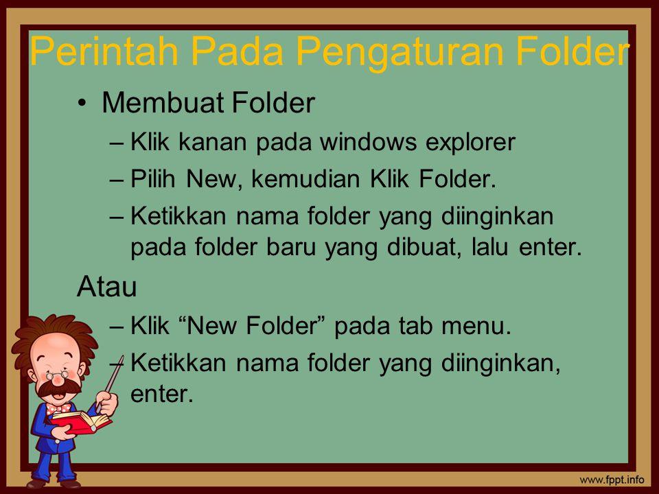 Perintah Pada Pengaturan Folder Membuat Folder –Klik kanan pada windows explorer –Pilih New, kemudian Klik Folder.