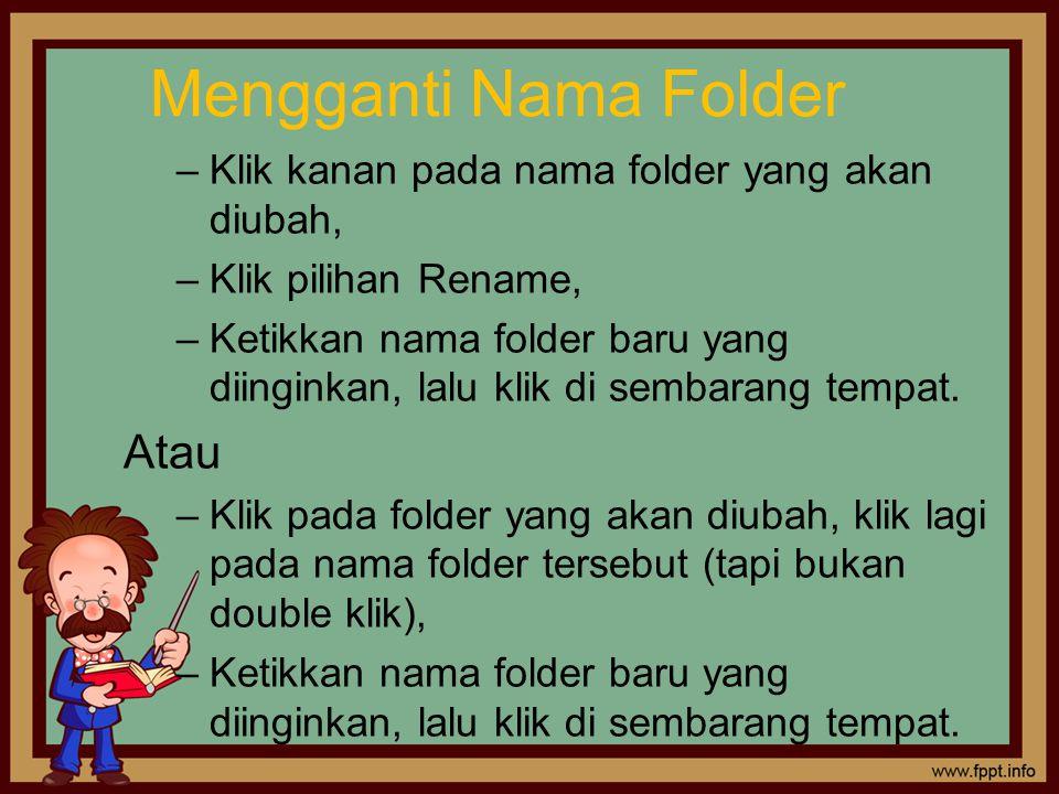Mengganti Nama Folder –Klik kanan pada nama folder yang akan diubah, –Klik pilihan Rename, –Ketikkan nama folder baru yang diinginkan, lalu klik di sembarang tempat.