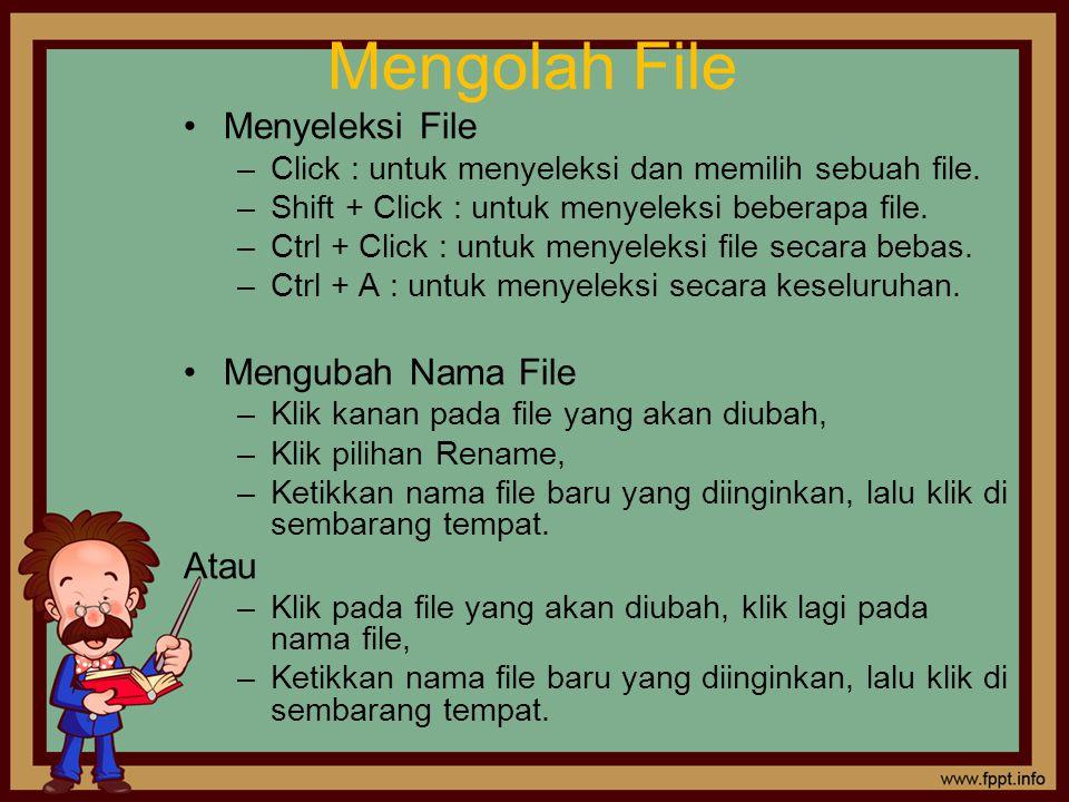 Mengolah File Menyeleksi File –Click : untuk menyeleksi dan memilih sebuah file.