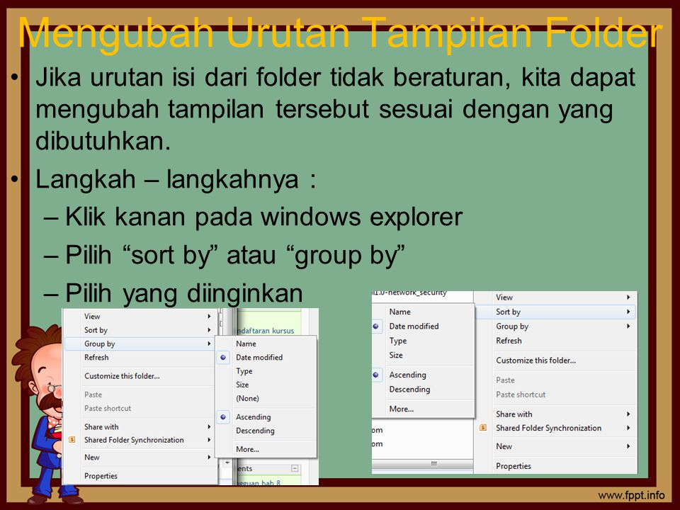 Mengubah Urutan Tampilan Folder Jika urutan isi dari folder tidak beraturan, kita dapat mengubah tampilan tersebut sesuai dengan yang dibutuhkan.