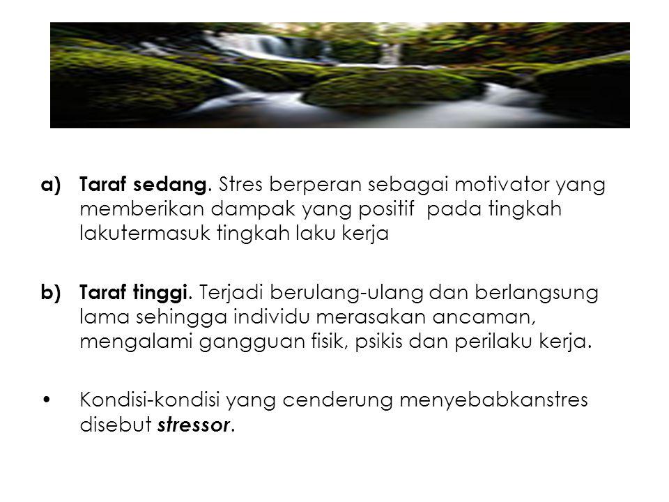 a)Taraf sedang. Stres berperan sebagai motivator yang memberikan dampak yang positif pada tingkah lakutermasuk tingkah laku kerja b)Taraf tinggi. Terj