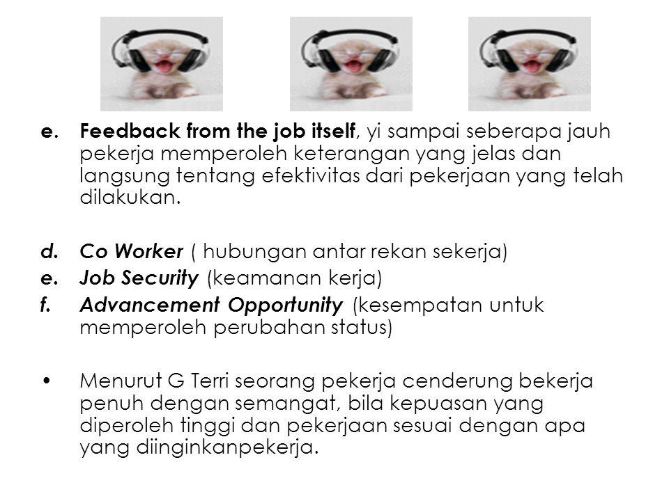 e.Feedback from the job itself, yi sampai seberapa jauh pekerja memperoleh keterangan yang jelas dan langsung tentang efektivitas dari pekerjaan yang