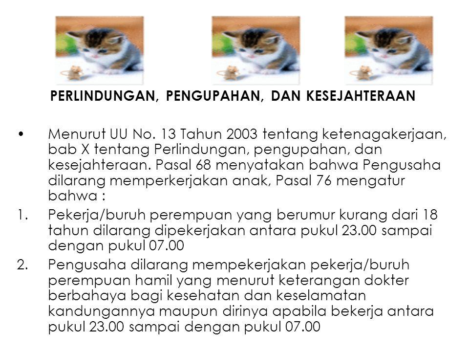 PERLINDUNGAN, PENGUPAHAN, DAN KESEJAHTERAAN Menurut UU No. 13 Tahun 2003 tentang ketenagakerjaan, bab X tentang Perlindungan, pengupahan, dan kesejaht