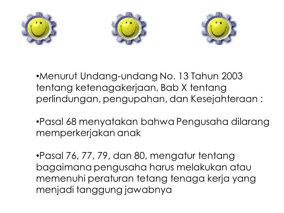 Menurut Undang-undang No. 13 Tahun 2003 tentang ketenagakerjaan, Bab X tentang perlindungan, pengupahan, dan Kesejahteraan : Pasal 68 menyatakan bahwa