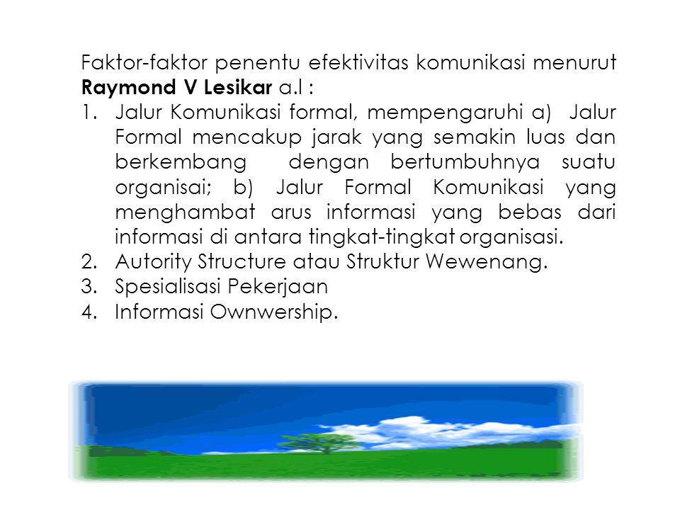 Faktor-faktor penentu efektivitas komunikasi menurut Raymond V Lesikar a.l : 1.Jalur Komunikasi formal, mempengaruhi a) Jalur Formal mencakup jarak ya