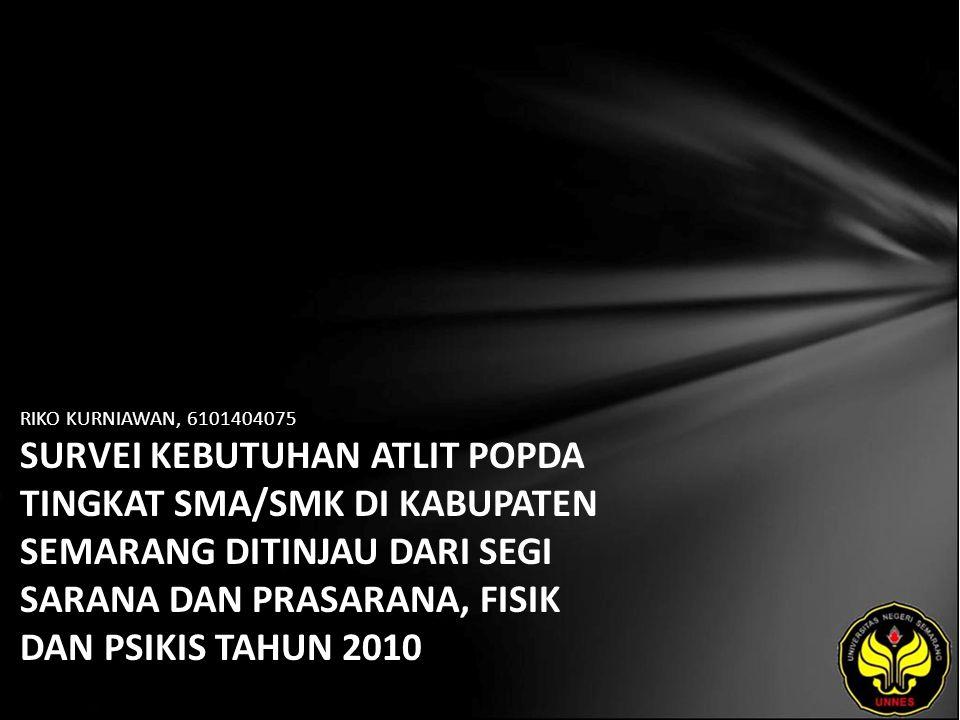 RIKO KURNIAWAN, 6101404075 SURVEI KEBUTUHAN ATLIT POPDA TINGKAT SMA/SMK DI KABUPATEN SEMARANG DITINJAU DARI SEGI SARANA DAN PRASARANA, FISIK DAN PSIKIS TAHUN 2010
