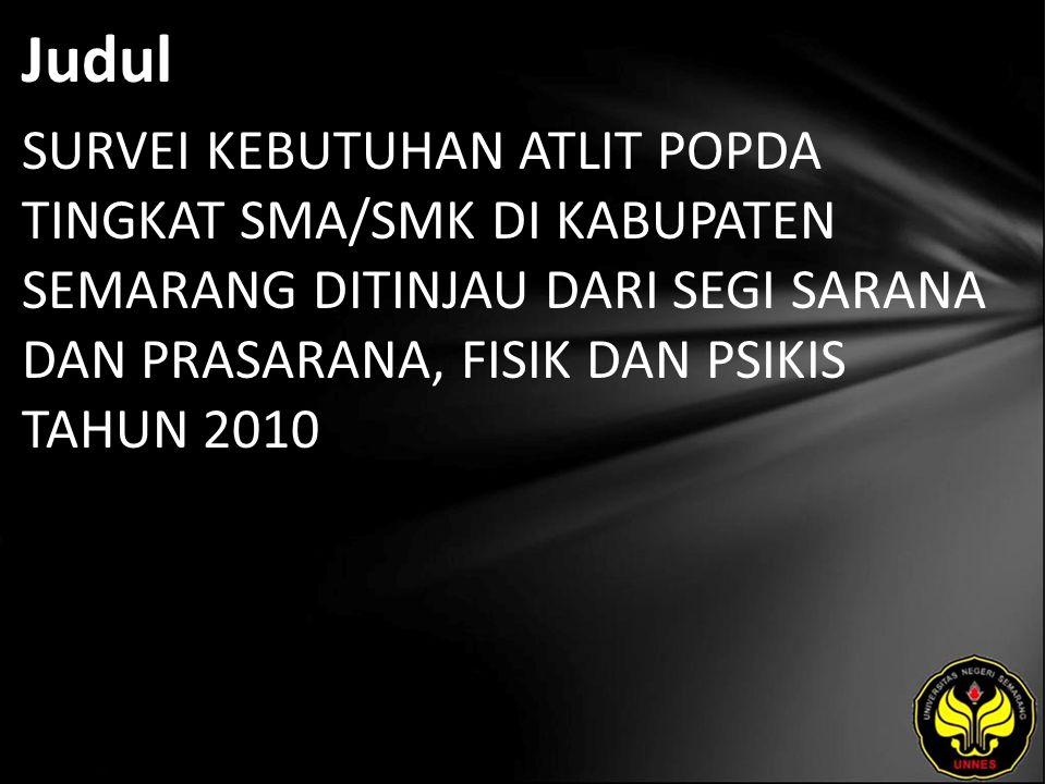 Judul SURVEI KEBUTUHAN ATLIT POPDA TINGKAT SMA/SMK DI KABUPATEN SEMARANG DITINJAU DARI SEGI SARANA DAN PRASARANA, FISIK DAN PSIKIS TAHUN 2010