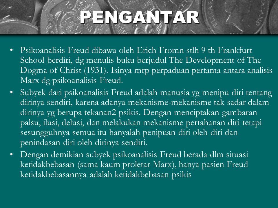 PENGANTAR Psikoanalisis Freud dibawa oleh Erich Fromn stlh 9 th Frankfurt School berdiri, dg menulis buku berjudul The Development of The Dogma of Christ (1931).