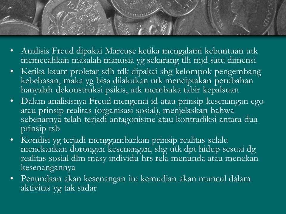Analisis Freud dipakai Marcuse ketika mengalami kebuntuan utk memecahkan masalah manusia yg sekarang tlh mjd satu dimensi Ketika kaum proletar sdh tdk