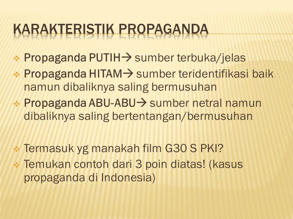  Propaganda PUTIH  sumber terbuka/jelas  Propaganda HITAM  sumber teridentifikasi baik namun dibaliknya saling bermusuhan  Propaganda ABU-ABU  s