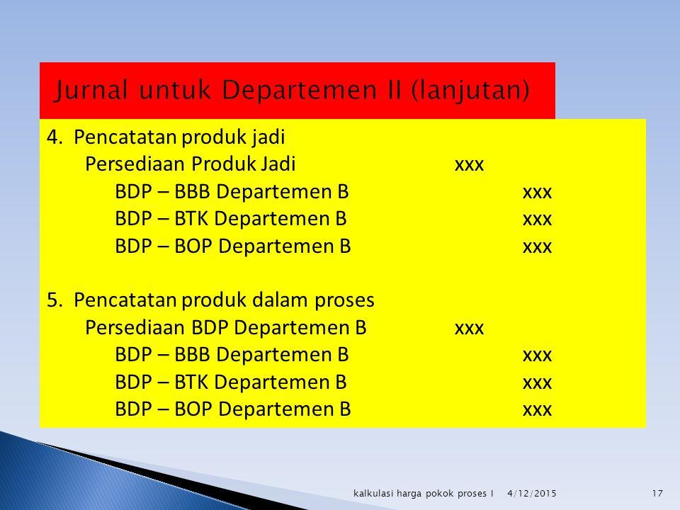 4. Pencatatan produk jadi Persediaan Produk Jadixxx BDP – BBB Departemen Bxxx BDP – BTK Departemen B xxx BDP – BOP Departemen B xxx 5. Pencatatan prod