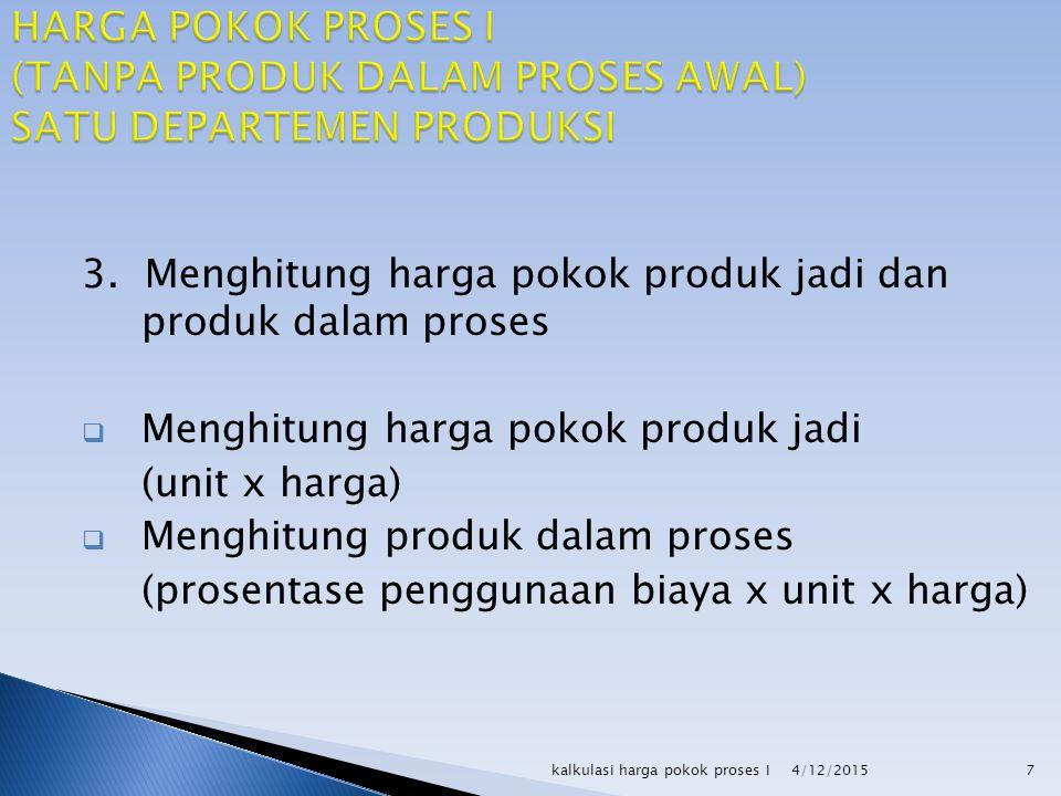 3. Menghitung harga pokok produk jadi dan produk dalam proses  Menghitung harga pokok produk jadi (unit x harga)  Menghitung produk dalam proses (pr