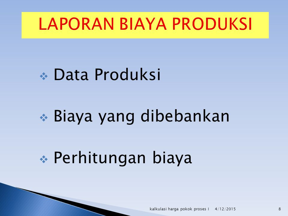  Data Produksi  Biaya yang dibebankan  Perhitungan biaya 4/12/20158kalkulasi harga pokok proses I