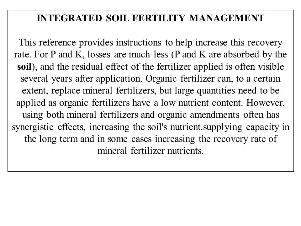 INTEGRATED SOIL FERTILITY MANAGEMENT This reference provides instructions to help increase this recovery rate.