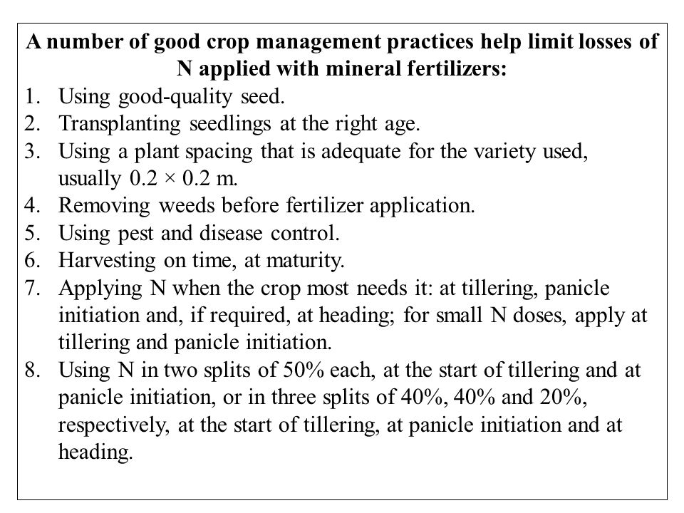 A number of good crop management practices help limit losses of N applied with mineral fertilizers: 1.Using good-quality seed.