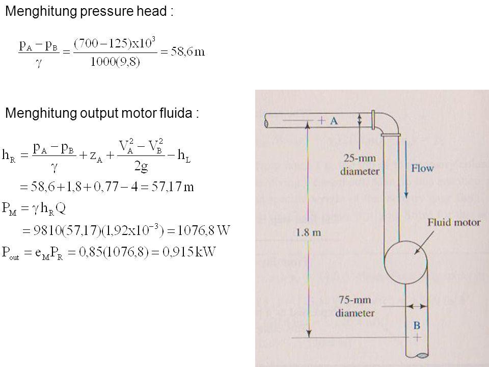 Menghitung pressure head : Menghitung output motor fluida :