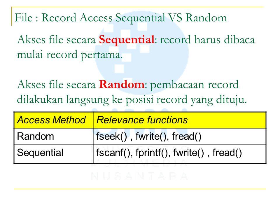 File : Record Access Sequential VS Random Akses file secara Sequential: record harus dibaca mulai record pertama. Akses file secara Random: pembacaan