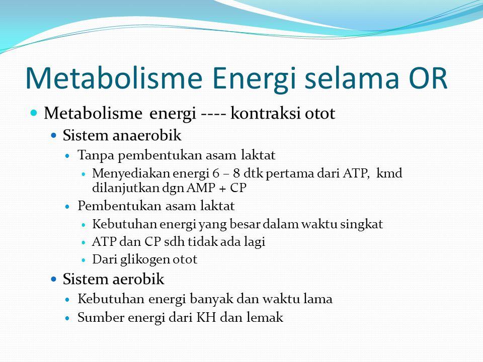 Metabolisme Energi selama OR Metabolisme energi ---- kontraksi otot Sistem anaerobik Tanpa pembentukan asam laktat Menyediakan energi 6 – 8 dtk pertam