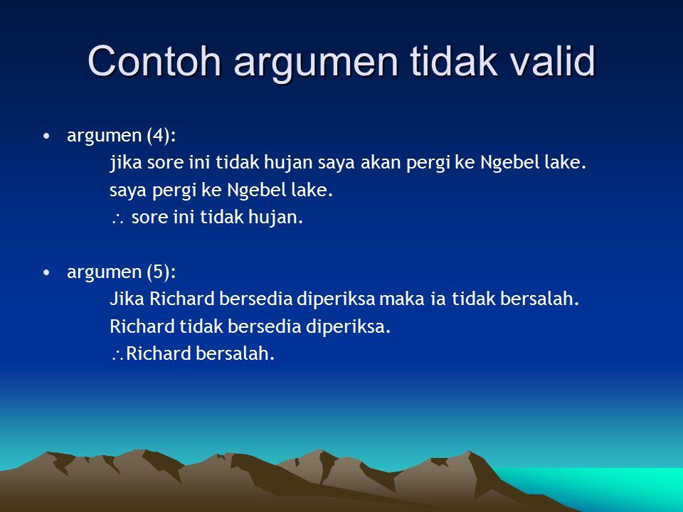 Contoh argumen tidak valid argumen (4): jika sore ini tidak hujan saya akan pergi ke Ngebel lake. saya pergi ke Ngebel lake.  sore ini tidak hujan. a