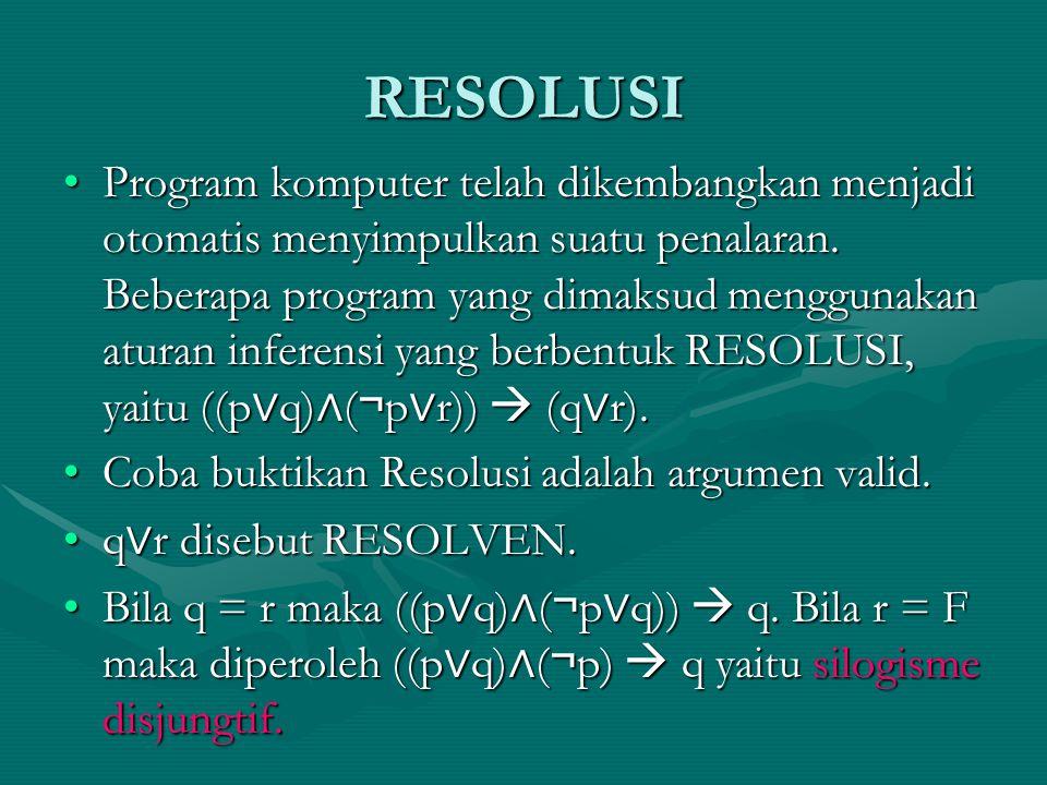 RESOLUSI Program komputer telah dikembangkan menjadi otomatis menyimpulkan suatu penalaran. Beberapa program yang dimaksud menggunakan aturan inferens
