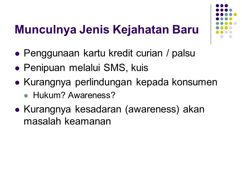 Munculnya Jenis Kejahatan Baru Penggunaan kartu kredit curian / palsu Penipuan melalui SMS, kuis Kurangnya perlindungan kepada konsumen Hukum? Awarene