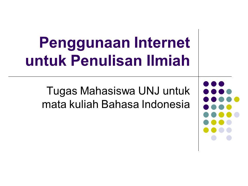 Penggunaan Internet untuk Penulisan Ilmiah Tugas Mahasiswa UNJ untuk mata kuliah Bahasa Indonesia