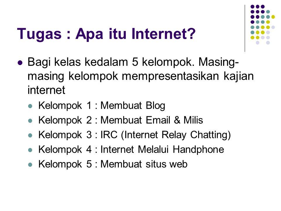 Tugas : Apa itu Internet.Bagi kelas kedalam 5 kelompok.