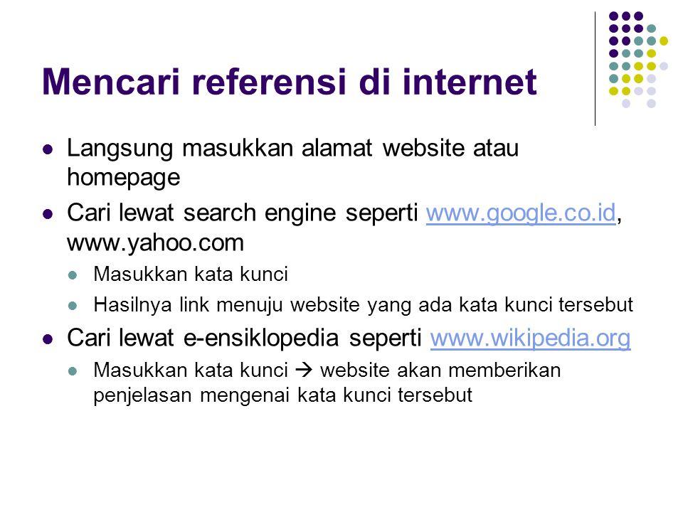 Plus-Minus Referensi Internet Kelebihan referensi internet bisa mendapat data dari luar negeri atau dari lokasi dimanapun bisa bertanya pada ahli/pakar dari luar negeri  via email Kekurangan referensi internet Sumber tidak jelas  terkadang tidak ada pengarangnya.