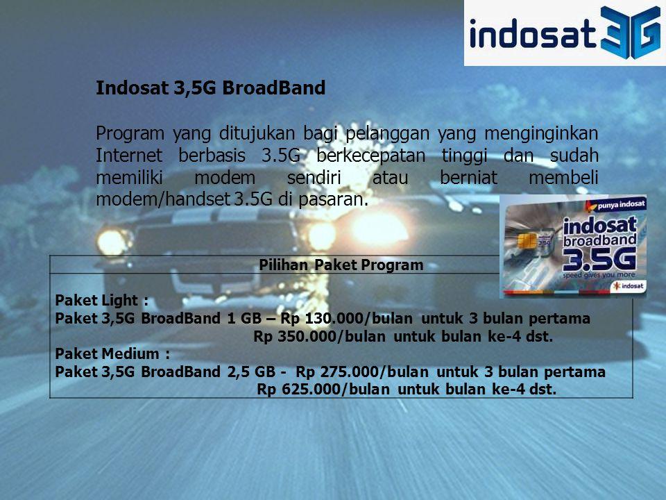 Pilihan Paket Program Paket Light : Paket 3,5G BroadBand 1 GB – Rp 130.000/bulan untuk 3 bulan pertama Rp 350.000/bulan untuk bulan ke-4 dst.