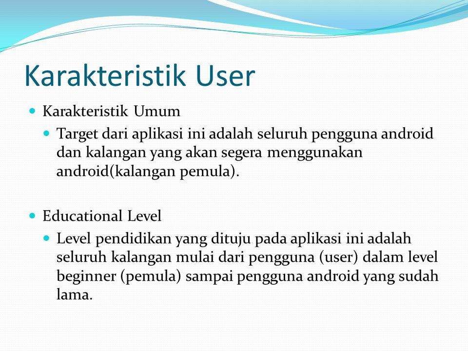 Karakteristik User Karakteristik Umum Target dari aplikasi ini adalah seluruh pengguna android dan kalangan yang akan segera menggunakan android(kalan