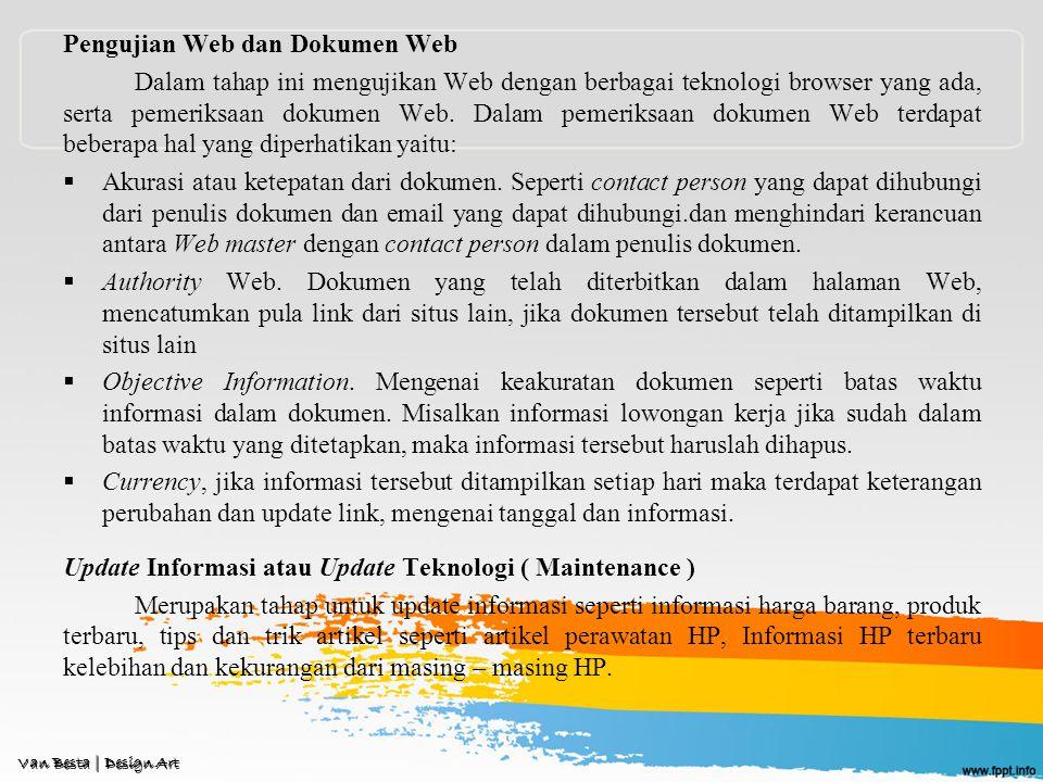 Pengujian Web dan Dokumen Web Dalam tahap ini mengujikan Web dengan berbagai teknologi browser yang ada, serta pemeriksaan dokumen Web.