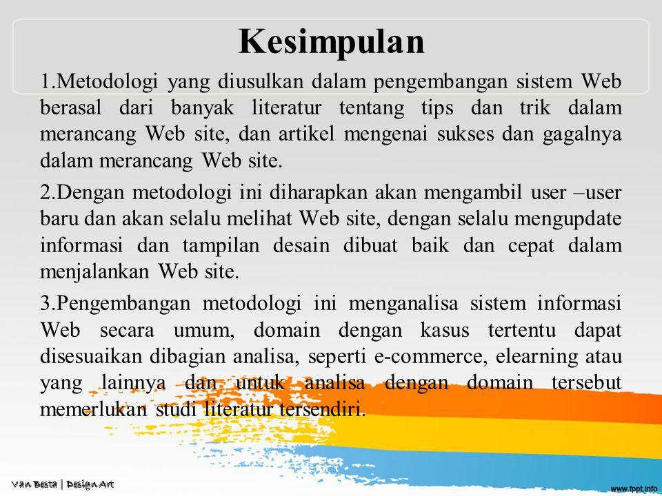 Kesimpulan 1.Metodologi yang diusulkan dalam pengembangan sistem Web berasal dari banyak literatur tentang tips dan trik dalam merancang Web site, dan artikel mengenai sukses dan gagalnya dalam merancang Web site.