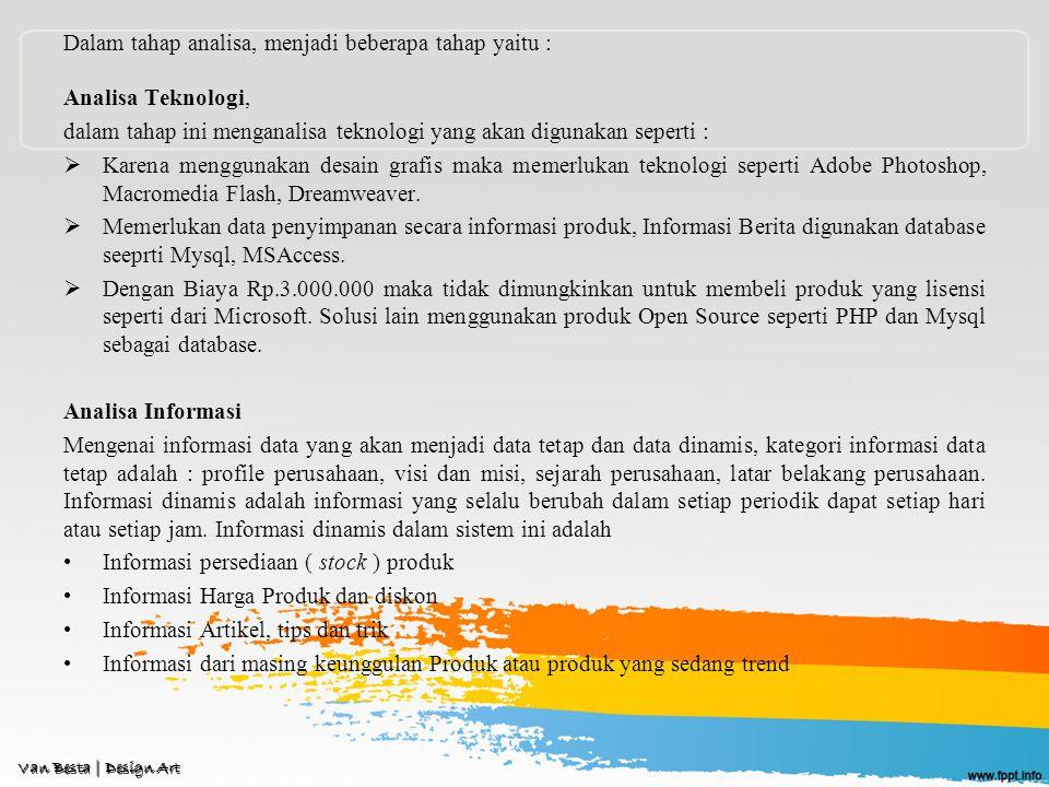 Dalam tahap analisa, menjadi beberapa tahap yaitu : Analisa Teknologi, dalam tahap ini menganalisa teknologi yang akan digunakan seperti :  Karena menggunakan desain grafis maka memerlukan teknologi seperti Adobe Photoshop, Macromedia Flash, Dreamweaver.