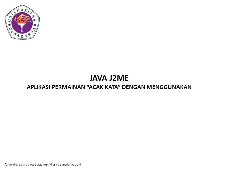 """JAVA J2ME APLIKASI PERMAINAN """"ACAK KATA"""" DENGAN MENGGUNAKAN for further detail, please visit http://library.gunadarma.ac.id"""