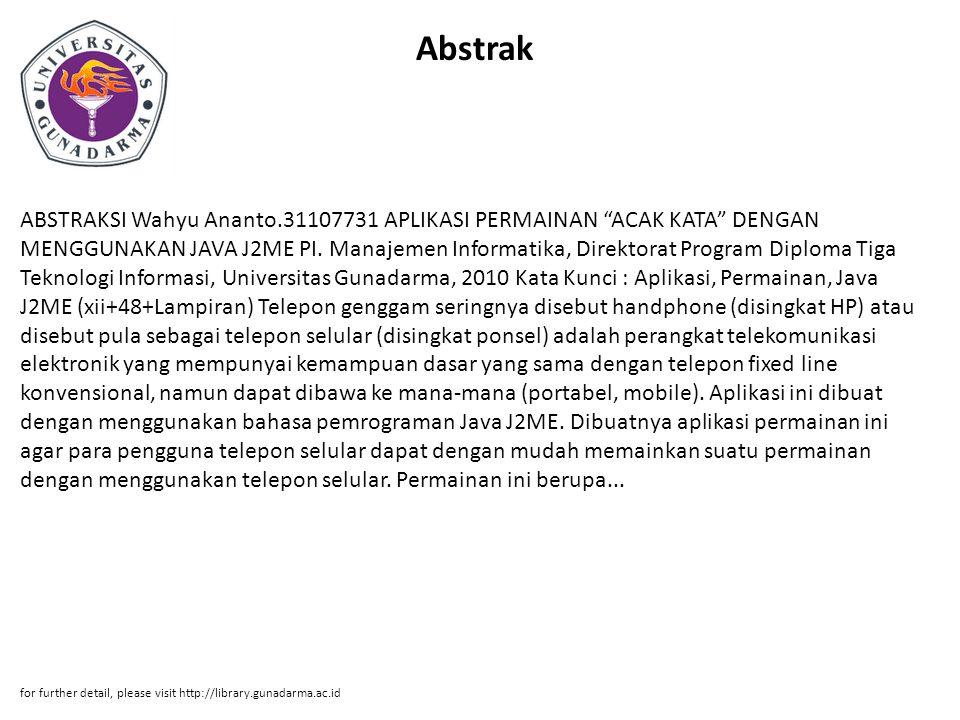 Abstrak ABSTRAKSI Wahyu Ananto.31107731 APLIKASI PERMAINAN ACAK KATA DENGAN MENGGUNAKAN JAVA J2ME PI.