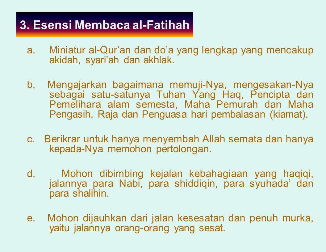 3. Esensi Membaca al-Fatihah a.Miniatur al-Qur'an dan do'a yang lengkap yang mencakup akidah, syari'ah dan akhlak. b. Mengajarkan bagaimana memuji-Nya