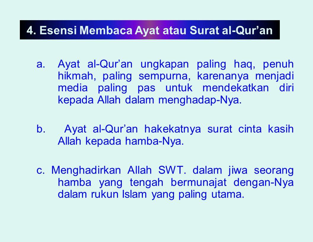 4. Esensi Membaca Ayat atau Surat al-Qur'an a.Ayat al-Qur'an ungkapan paling haq, penuh hikmah, paling sempurna, karenanya menjadi media paling pas un