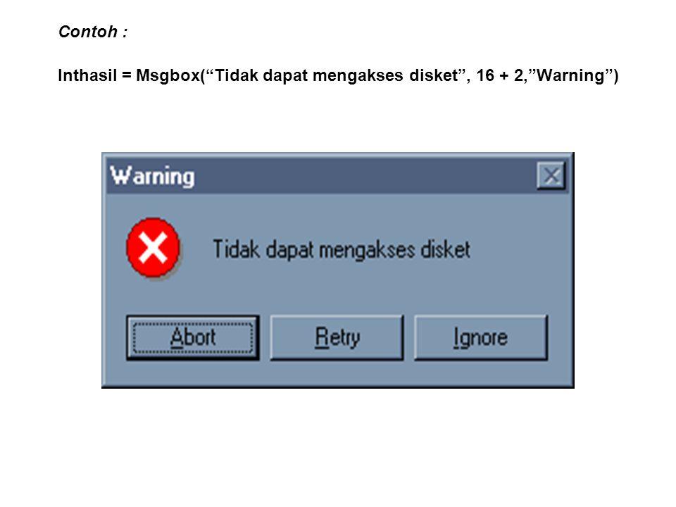 """Contoh : Inthasil = Msgbox(""""Tidak dapat mengakses disket"""", 16 + 2,""""Warning"""")"""