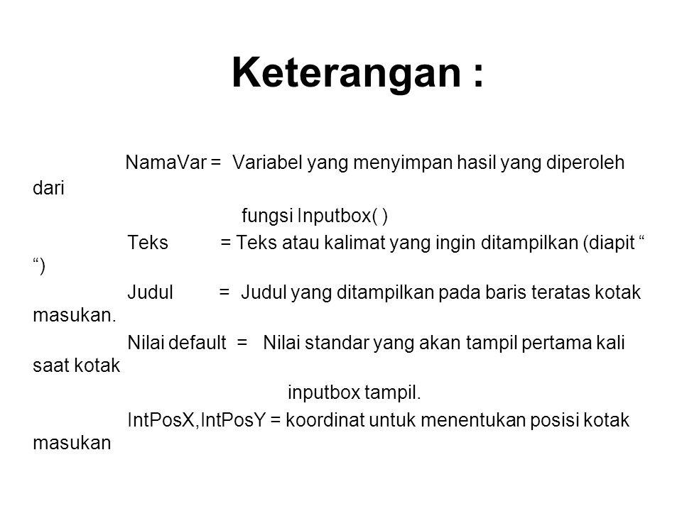 """Keterangan : NamaVar = Variabel yang menyimpan hasil yang diperoleh dari fungsi Inputbox( ) Teks = Teks atau kalimat yang ingin ditampilkan (diapit """""""