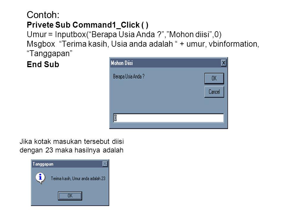 """Contoh: Privete Sub Command1_Click ( ) Umur = Inputbox(""""Berapa Usia Anda ?"""",""""Mohon diisi"""",0) Msgbox """"Terima kasih, Usia anda adalah """" + umur, vbinform"""